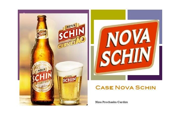 +         Case Nova Schin      Nina Prochaska Cardim