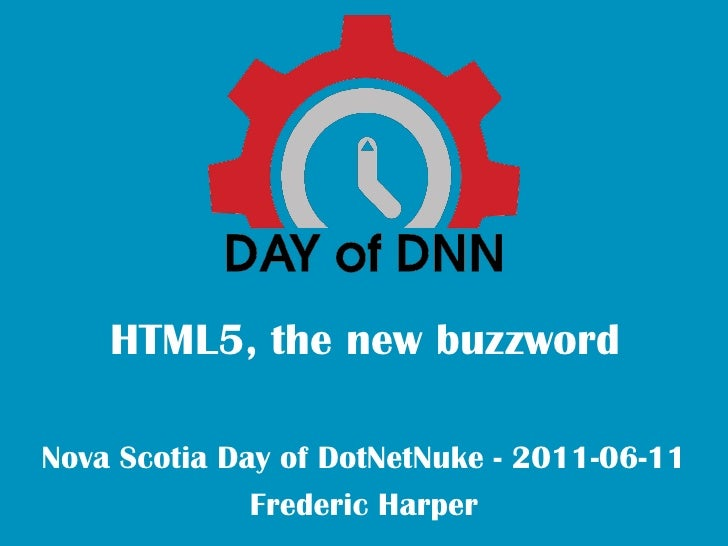 HTML5, the new buzzwordNova Scotia Day of DotNetNuke - 2011-06-11              Frederic Harper