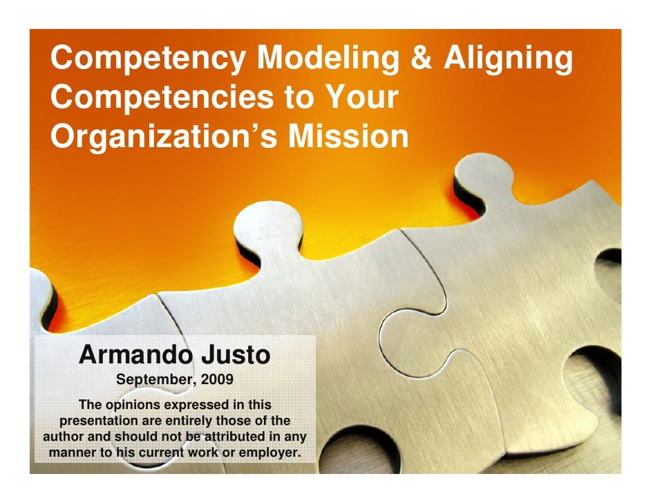 Competency Modeling & Aligning  Competencies to Your  Organization's Mission          Armando Justo            September, ...