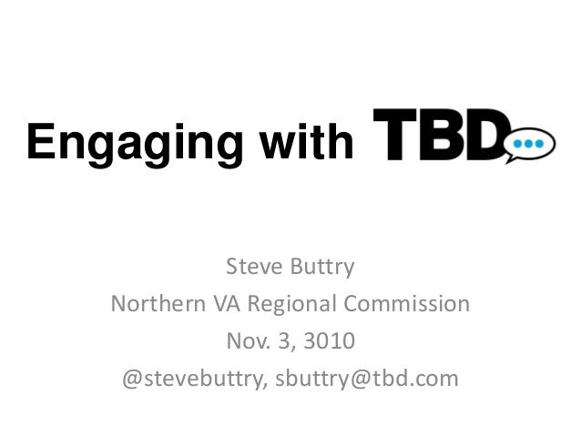 Engaging with Steve Buttry Northern VA Regional Commission Nov. 3, 3010 @stevebuttry, sbuttry@tbd.com