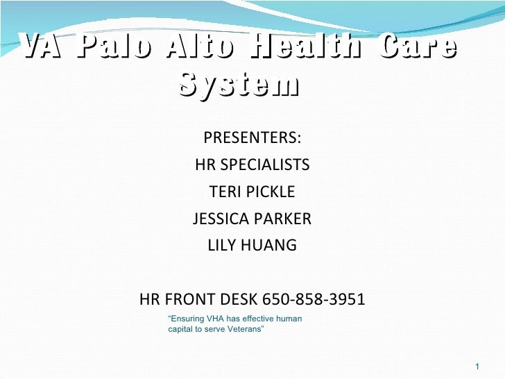VA Palo Alto Health Care System <ul><li>PRESENTERS: </li></ul><ul><li>HR SPECIALISTS </li></ul><ul><li>TERI PICKLE </li></...