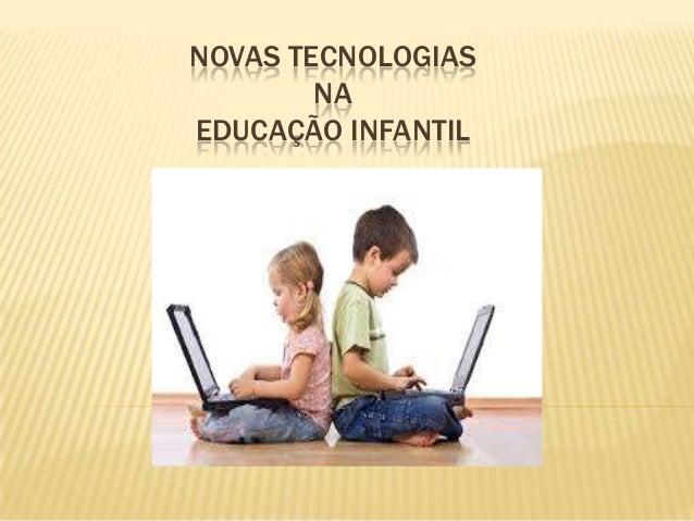 NOVAS TECNOLOGIAS NA EDUCAÇÃO INFANTIL