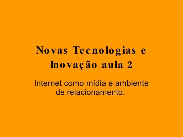 Novas Tecnologias E InovaçãO – Aula 2