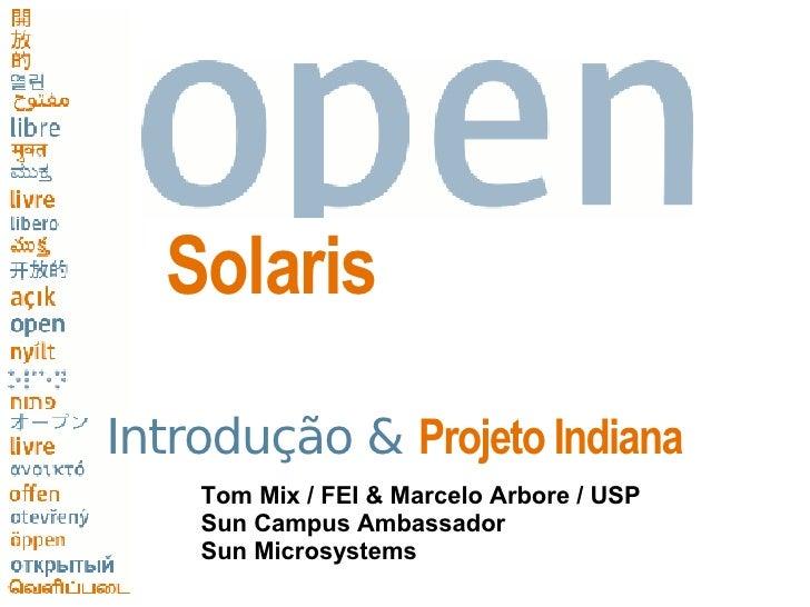 Solaris                       USE    IMPROVE   EVANGELIZE     Introdução & Projeto Indiana     Tom Mix / FEI & Marcelo Arb...