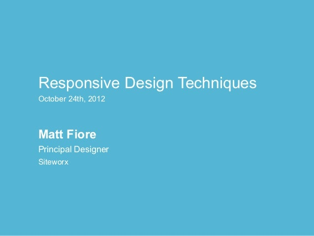 Responsive Design TechniquesOctober 24th, 2012Matt FiorePrincipal DesignerSiteworx
