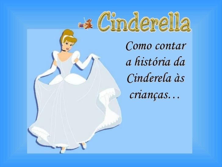 Como contar a história da Cinderela às crianças…