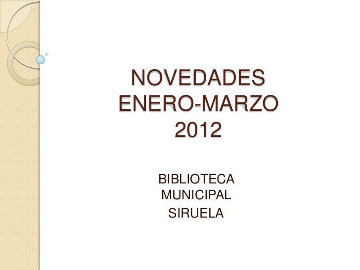 NOVEDADESENERO-MARZO    2012  BIBLIOTECA  MUNICIPAL   SIRUELA