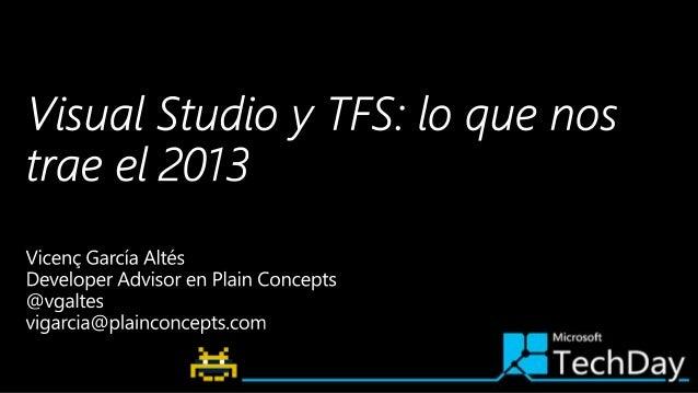 Novedades de .Net 4.5.1 Novedades de Visual Studio 2013 Novedades de Team Foundation Server 2013 Q&A