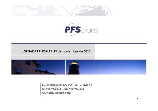 JORNADAS FISCALES 29 de noviembre de 2012           C/Nicolás Soria nº2 1ªA, 33012, Oviedo           Tel 985 963 074. Fax ...