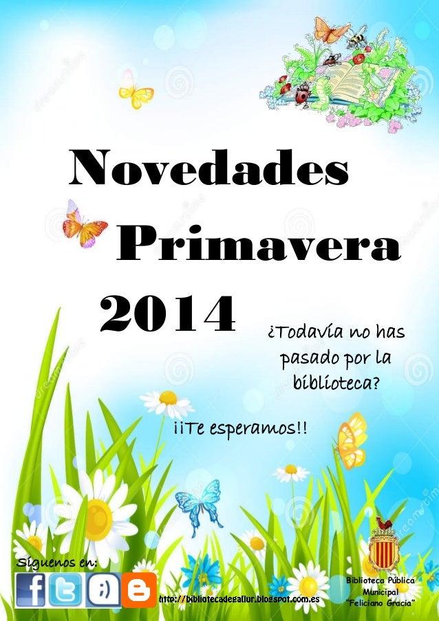 """Primavera 2014 Novedades Síguenos en: Biblioteca Pública Municipal """"Feliciano Gracia"""" ¿Todavía no has pasado por la biblio..."""