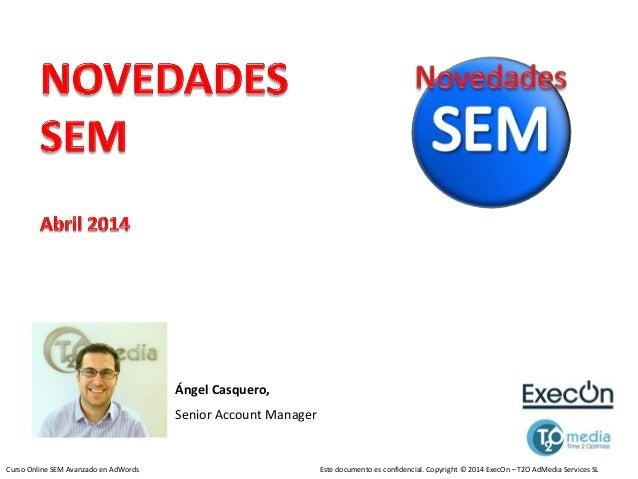 Curso Online SEM Avanzado en AdWords Este documento es confidencial. Copyright © 2014 ExecOn – T2O AdMedia Services SL Áng...