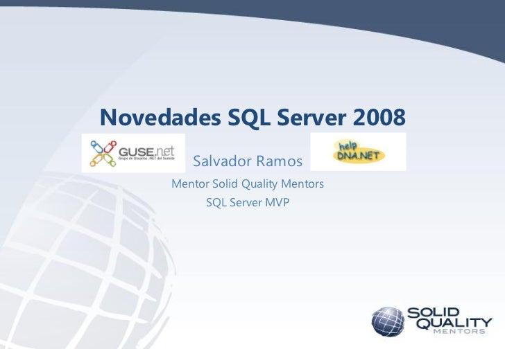Novedades SQL Server 2008        Salvador Ramos     Mentor Solid Quality Mentors           SQL Server MVP