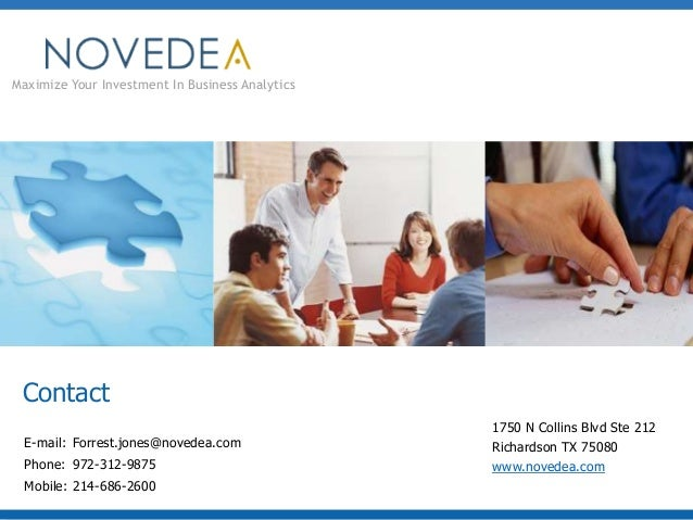 Maximize Your Investment In Business Analytics  Contact E-mail: Forrest.jones@novedea.com Phone: 972-312-9875 Mobile: 214-...