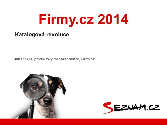 Firmy.cz 2014 Katalogová revoluce  Jan Pinkas, produktový manažer senior, Firmy.cz