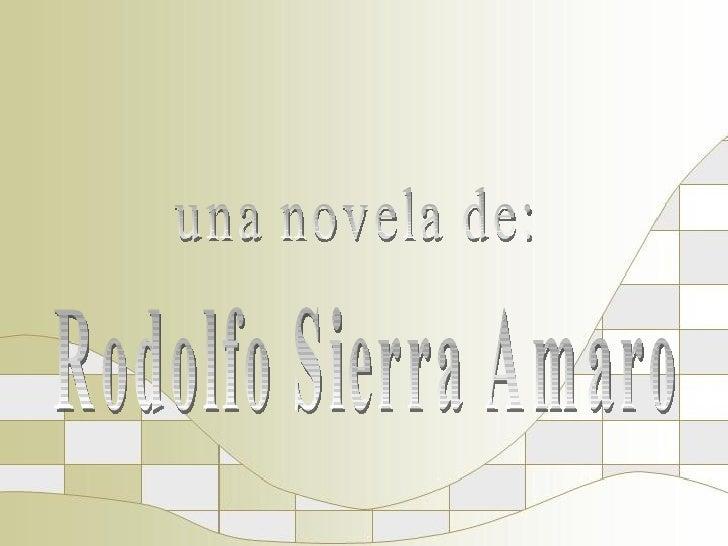 una novela de: Rodolfo Sierra Amaro