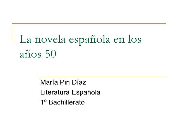 La novela española en los años 50  María Pin Díaz Literatura Española 1º Bachillerato