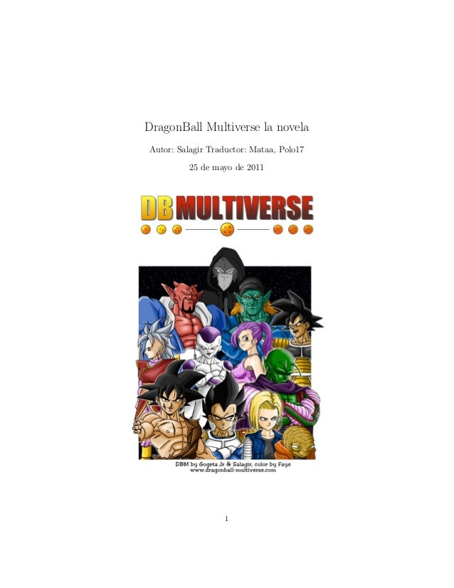 DragonBall Multiverse la novela Autor: Salagir Traductor: Mataa, Polo17 25 de mayo de 2011 1