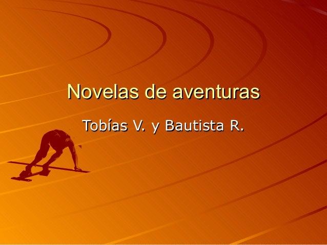 Novelas de aventuras Tobías V. y Bautista R.