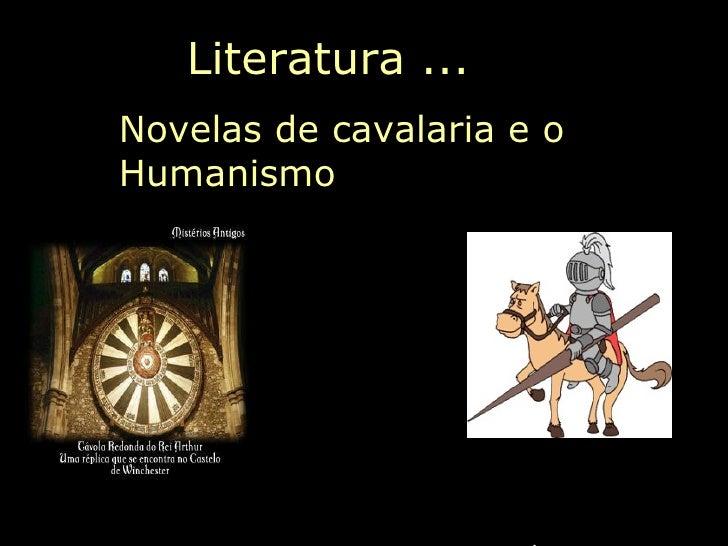 . Literatura ... Novelas de cavalaria e o Humanismo  Aula de Literatura –  Professora: Maria Cristina A. Biagio