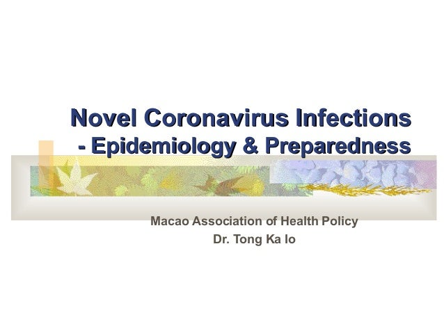 Novel Coronavirus Infections- Epidemiology & Preparedness      Macao Association of Health Policy               Dr. Tong K...