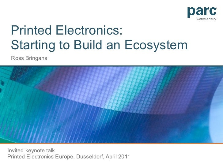 Printed Electronics:  Starting to Build an Ecosystem Ross Bringans Invited keynote talk  Printed Electronics Europe, Dusse...