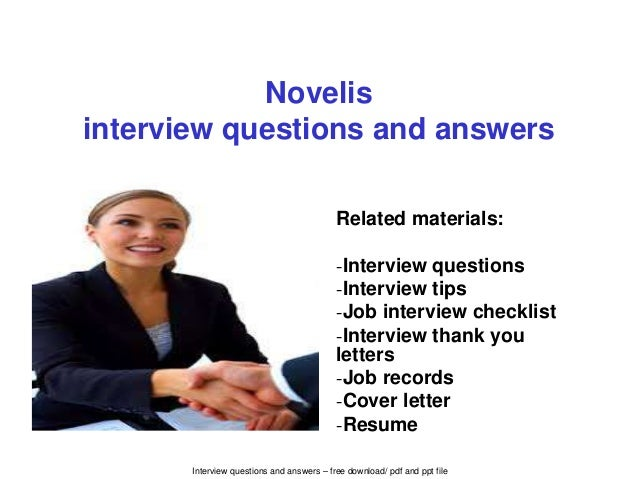 Interview questions and answers – free download/ pdf and ppt file Novelis interview questions and answers Related material...