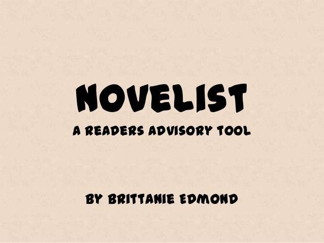 Novelist A readers advisory tool  By Brittanie Edmond