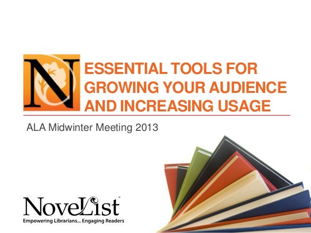ESSENTIAL TOOLS FOR           GROWING YOUR AUDIENCE           AND INCREASING USAGEALA Midwinter Meeting 2013