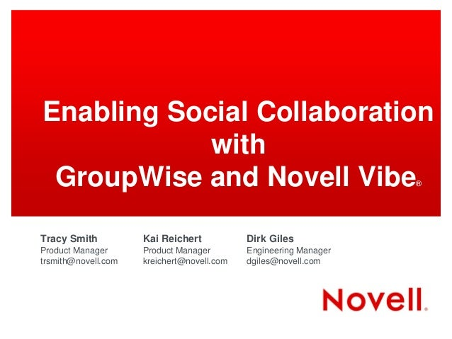 Enabling Social Collaboration            with GroupWise and Novell Vibe                                        ®Tracy Smit...