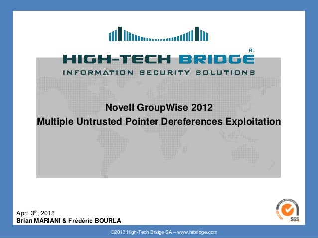 Novell GroupWise 2012      Multiple Untrusted Pointer Dereferences ExploitationApril 3th, 2013Brian MARIANI & Frédéric BOU...