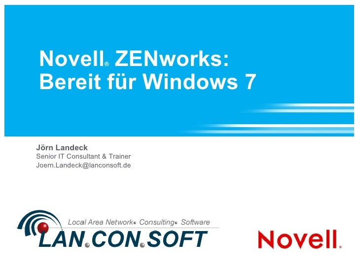 Novell ®  ZENworks: Bereit für Windows 7 Jörn Landeck Senior IT Consultant & Trainer [email_address]