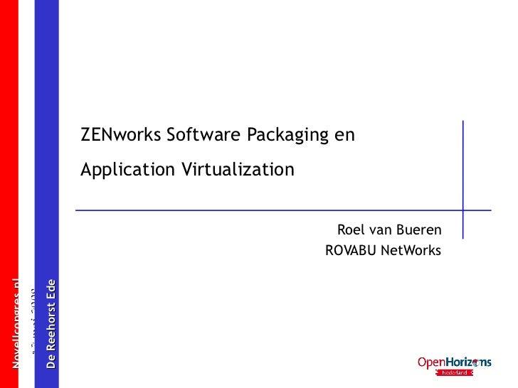 ZENworks Software Packaging en  Application Virtualization Roel van Bueren ROVABU NetWorks