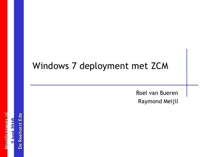 Windows 7 deployment met ZCM Roel van Bueren Raymond Meijll