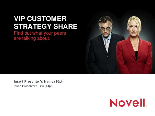VIP CUSTOMER STRATEGY SHARE Find out what your peers are talking about. Insert Presenter's Name (16pt) Insert Presenter's ...