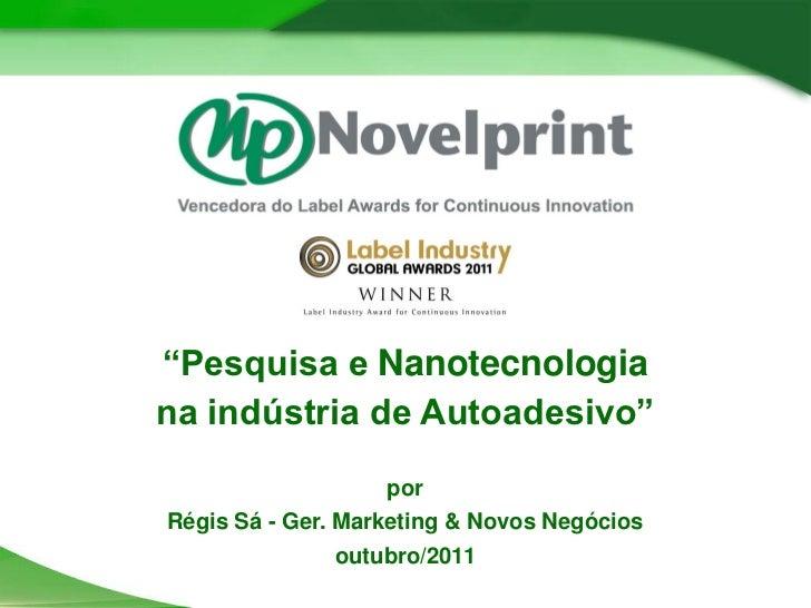 """""""Pesquisa e Nanotecnologiana indústria de Autoadesivo""""                    porRégis Sá - Ger. Marketing & Novos Negócios   ..."""