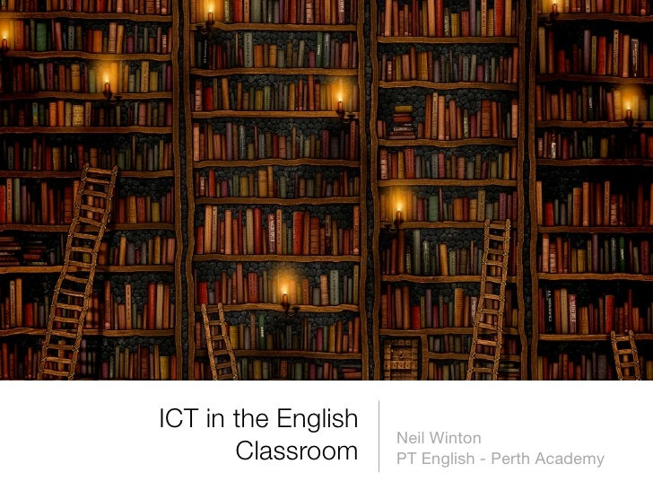 ICT in the English                      Neil Winton        Classroom     PT English - Perth Academy