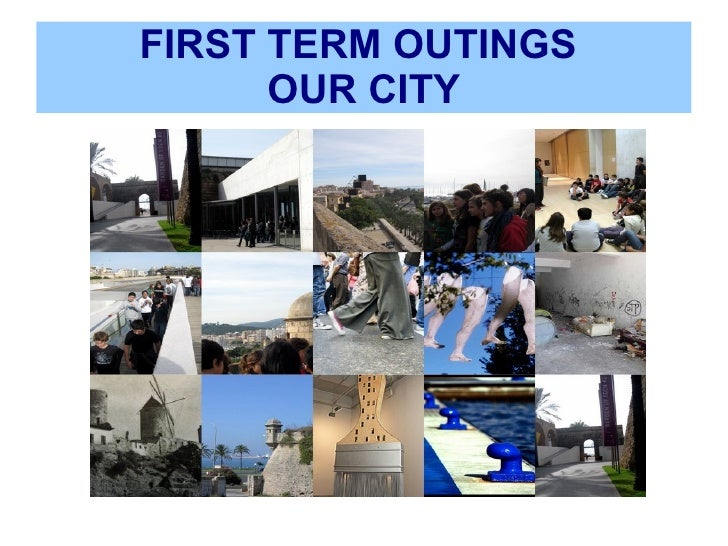 FIRST TERM OUTINGS  OUR CITY