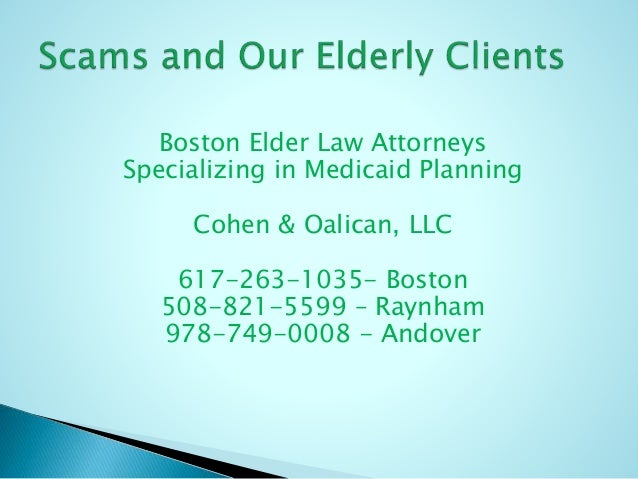Boston Elder Law Attorneys Specializing in Medicaid Planning Cohen & Oalican, LLC 617-263-1035- Boston 508-821-5599 – Rayn...