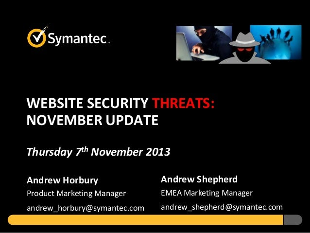 WEBSITE SECURITY THREATS: NOVEMBER UPDATE Thursday 7th November 2013 Andrew Horbury  Andrew Shepherd  Product Marketing Ma...