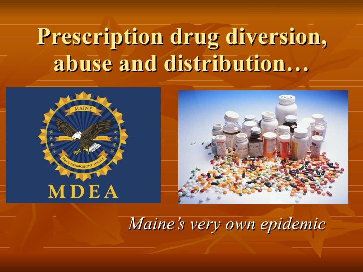 Prescription drug diversion, abuse and distribution… Maine's very own epidemic