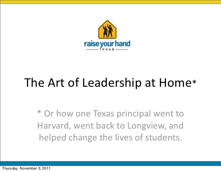 The	  Art	  of	  Leadership	  at	  Home*                  *	  Or	  how	  one	  Texas	  principal	  went	  to	             ...