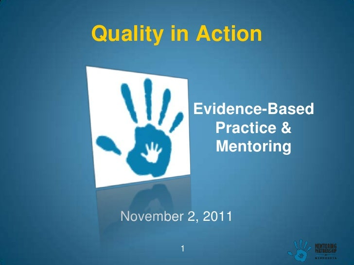 Quality in Action              Evidence-Based                 Practice &                 Mentoring  November 2, 2011      ...