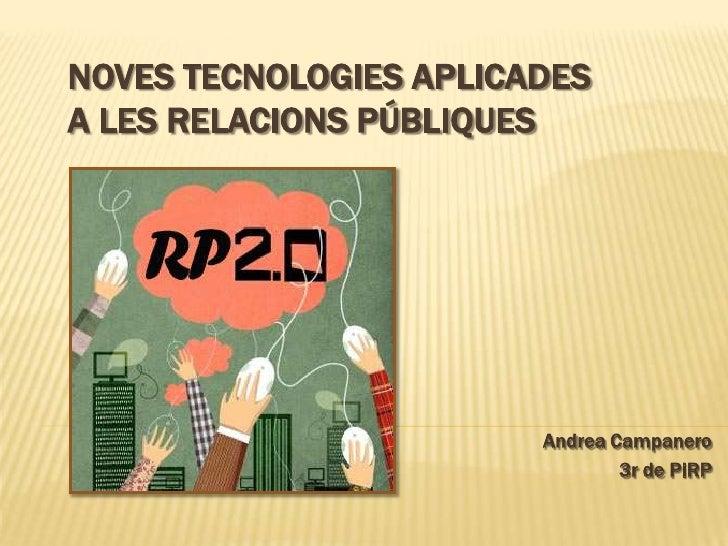 NOVES TECNOLOGIES APLICADESA LES RELACIONS PÚBLIQUES                        Andrea Campanero                              ...