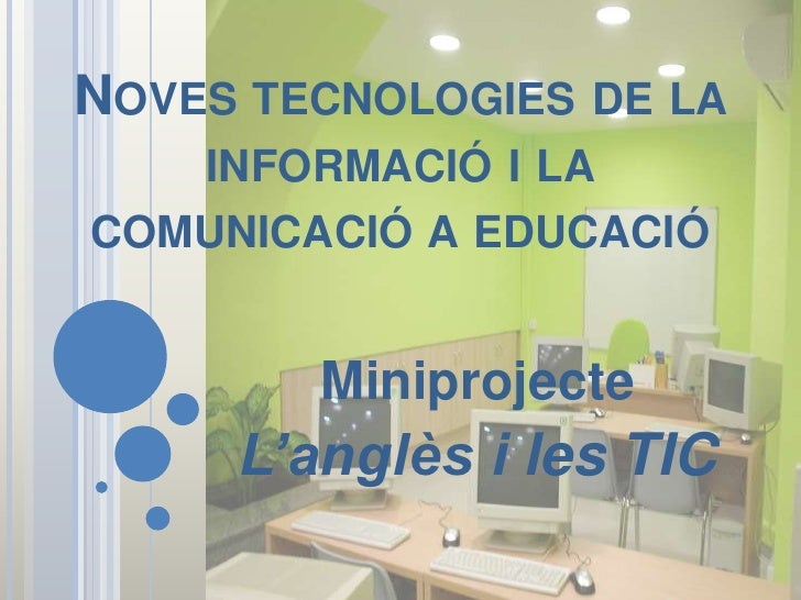 NOVES TECNOLOGIES DE LA    INFORMACIÓ I LACOMUNICACIÓ A EDUCACIÓ        Miniprojecte     L'anglès i les TIC