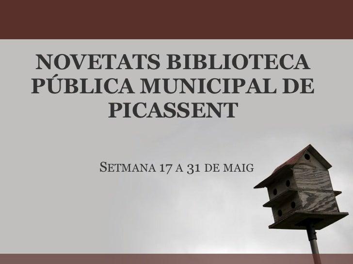NOVETATS BIBLIOTECAPÚBLICA MUNICIPAL DE     PICASSENT    SETMANA 17 A 31 DE MAIG