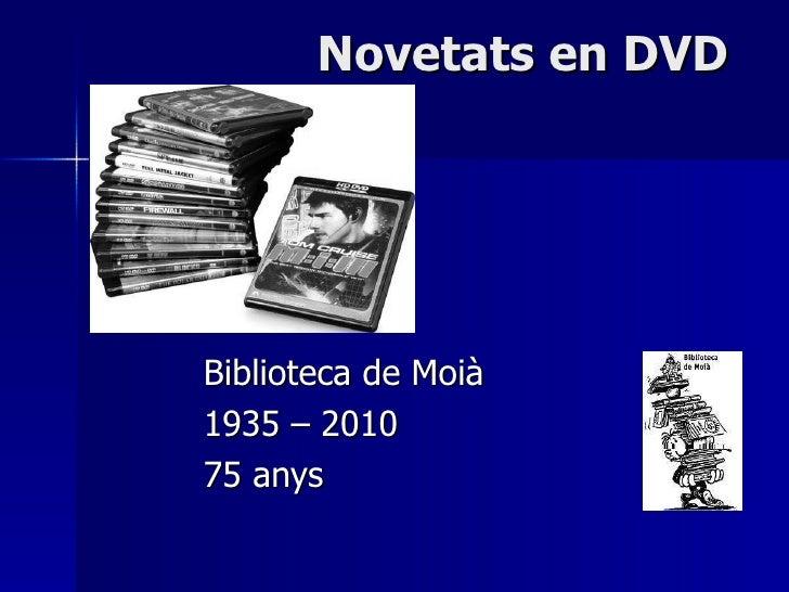 Novetats en DVD Biblioteca de Moià 1935 – 2010  75 anys