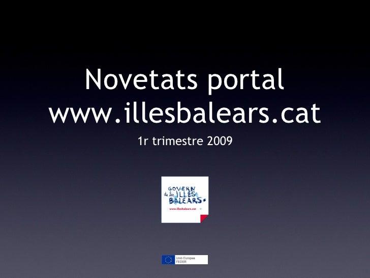 Novetats portal www.illesbalears.cat <ul><li>1r trimestre 2009 </li></ul>