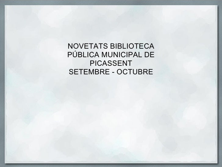 NOVETATS BIBLIOTECA PÚBLICA MUNICIPAL DE PICASSENT SETEMBRE - OCTUBRE