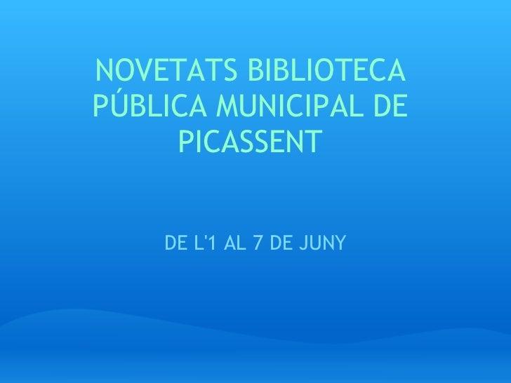 NOVETATS BIBLIOTECAPÚBLICA MUNICIPAL DE     PICASSENT    DE L1 AL 7 DE JUNY