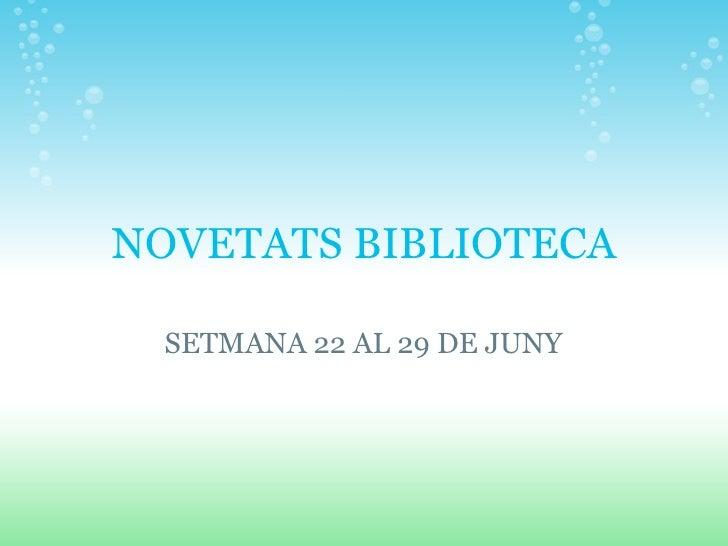NOVETATS BIBLIOTECA SETMANA 22 AL 29 DE JUNY